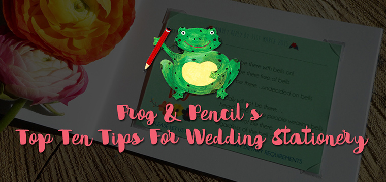 Frog & Pencil's Top Ten Tips For Wedding Stationery