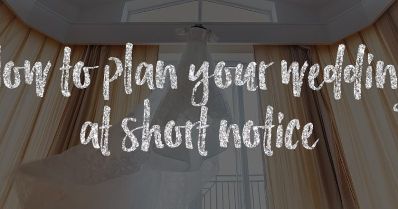 How To Plan Your Wedding At Short Notice