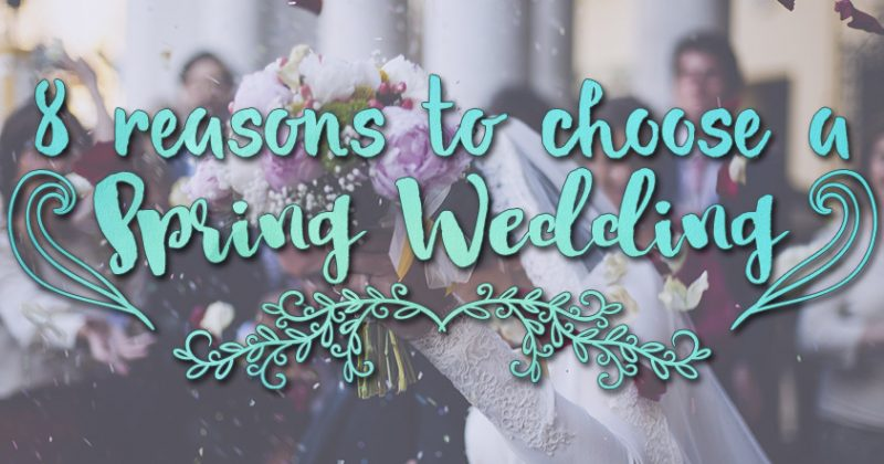 8 Reasons to choose a Spring Wedding